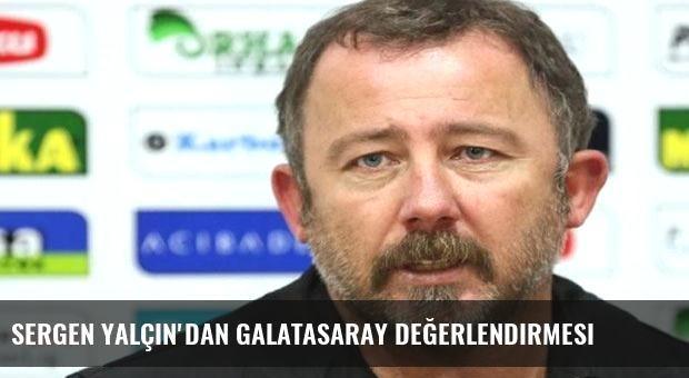 Sergen Yalçın'dan Galatasaray değerlendirmesi