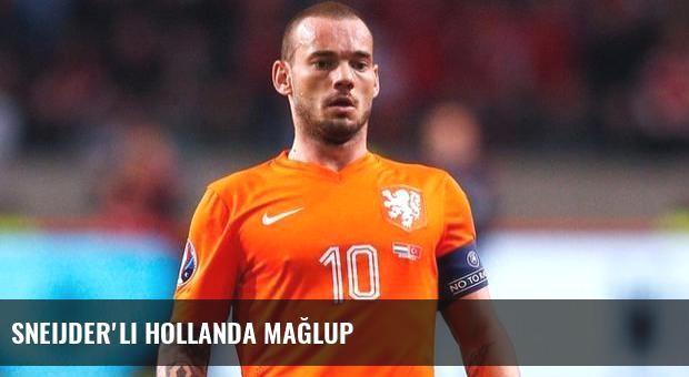 Sneijder'li Hollanda mağlup
