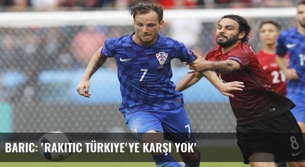 Baric: 'Rakitic Türkiye'ye karşı yok'