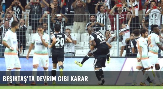 Beşiktaş'ta Devrim Gibi Karar