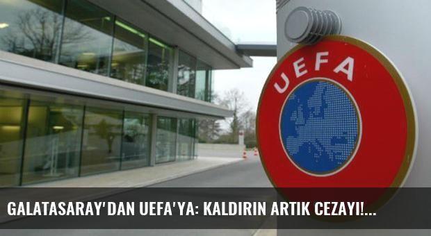 Galatasaray'dan UEFA'ya: Kaldırın artık cezayı!