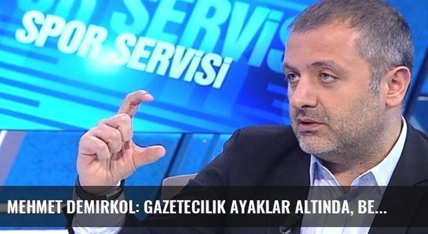 Mehmet Demirkol: Gazetecilik Ayaklar Altında, Ben Kucağa Oturmam