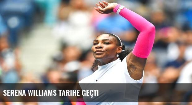 Serena Williams tarihe geçti