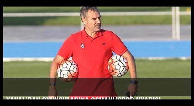 Yanal'dan oyuncularına Osmanlıspor uyarısı