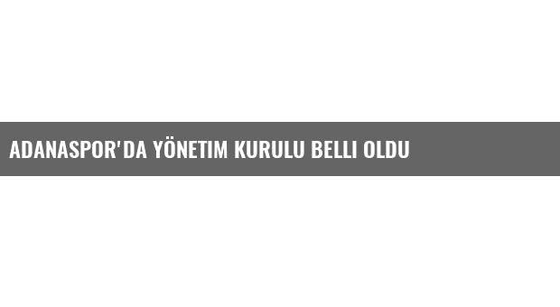 Adanaspor'da Yönetim Kurulu Belli Oldu