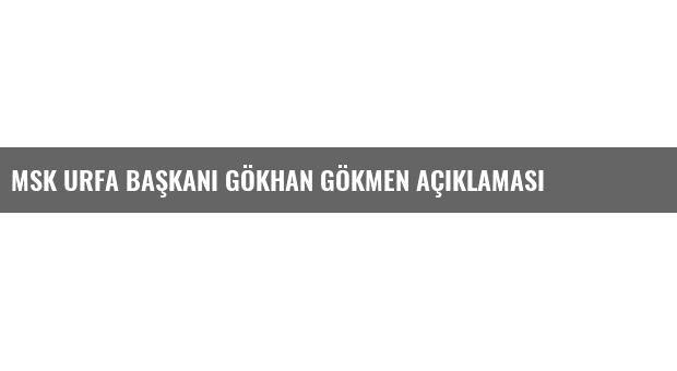 Msk Urfa Başkanı Gökhan Gökmen Açıklaması