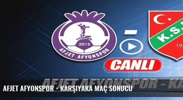 Afjet Afyonspor - Karşıyaka maç sonucu