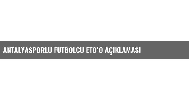 Antalyasporlu Futbolcu Eto'o Açıklaması