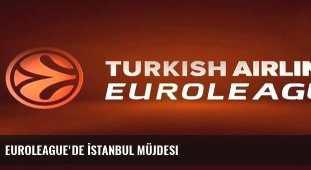Euroleague'de İstanbul müjdesi