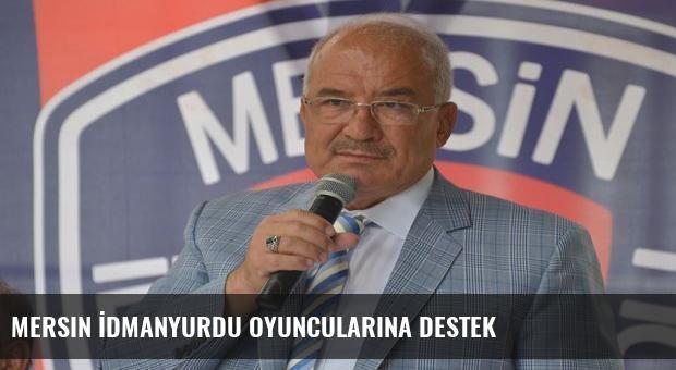 Mersin İdmanyurdu oyuncularına destek