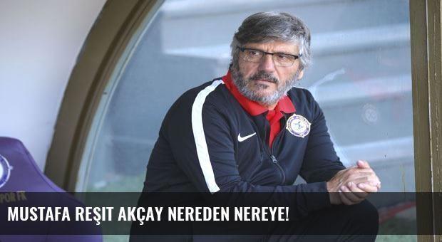 Mustafa Reşit Akçay nereden nereye!