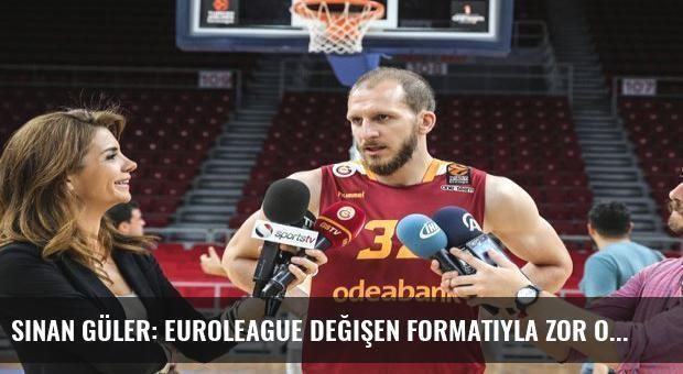Sinan Güler: Euroleague değişen formatıyla zor olacak
