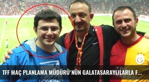 TFF Maç Planlama Müdürü'nün Galatasaraylılarla Fotoğrafı Ortaya Çıktı