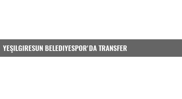 Yeşilgiresun Belediyespor'da Transfer