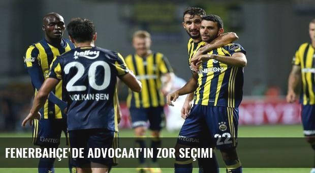Fenerbahçe'de Advocaat'ın zor seçimi