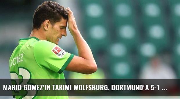 Mario Gomez'in Takımı Wolfsburg, Dortmund'a 5-1 Yenildi