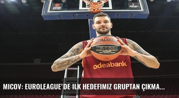 Micov: Euroleague'de ilk hedefimiz gruptan çıkmak