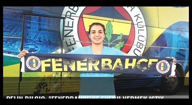 Pelin Bilgiç: 'Fenerbahçe'ye enerji vermek istiyorum'