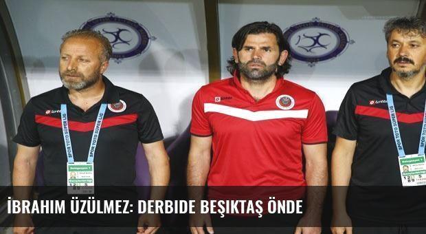 İbrahim Üzülmez: Derbide Beşiktaş önde