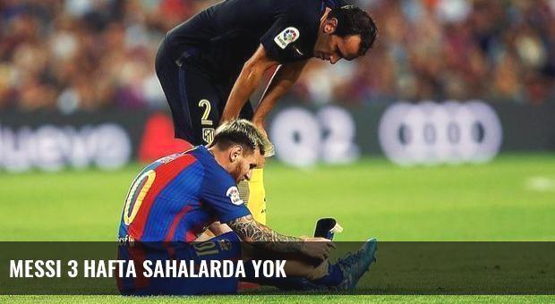 Messi 3 hafta sahalarda yok