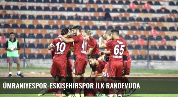 Ümraniyespor-Eskişehirspor İlk Randevuda