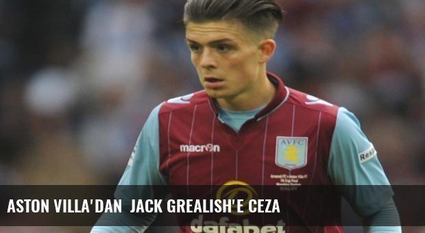 Aston Villa'dan  Jack Grealish'e ceza
