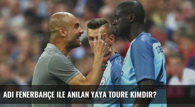 Adı Fenerbahçe ile anılan Yaya Toure kimdir?