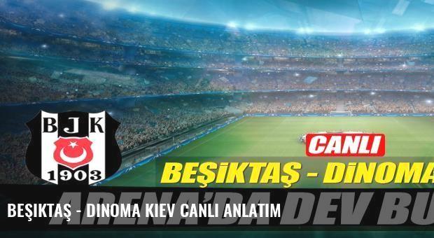 Beşiktaş - Dinoma Kiev canlı anlatım