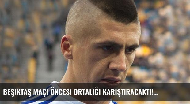 Beşiktaş maçı öncesi ortalığı karıştıracaktı!