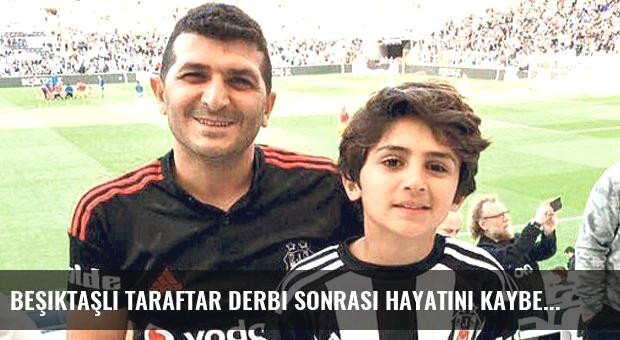 Beşiktaşlı taraftar derbi sonrası hayatını kaybetti