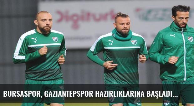 Bursaspor, Gaziantepspor hazırlıklarına başladı
