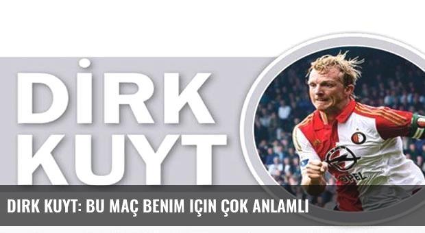 Dirk Kuyt: Bu maç benim için çok anlamlı