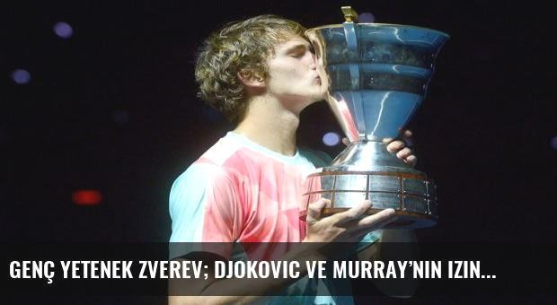 Genç yetenek Zverev; Djokovic ve Murray'nin izinde