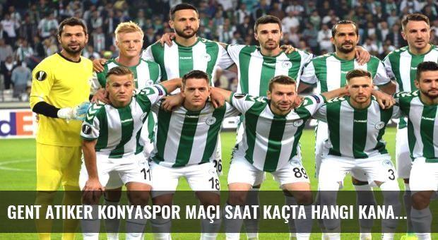 Gent Atiker Konyaspor maçı saat kaçta hangi kanalda?