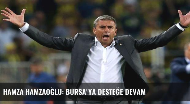 Hamza Hamzaoğlu: Bursa'ya desteğe devam