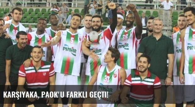 Karşıyaka, PAOK'u farklı geçti!