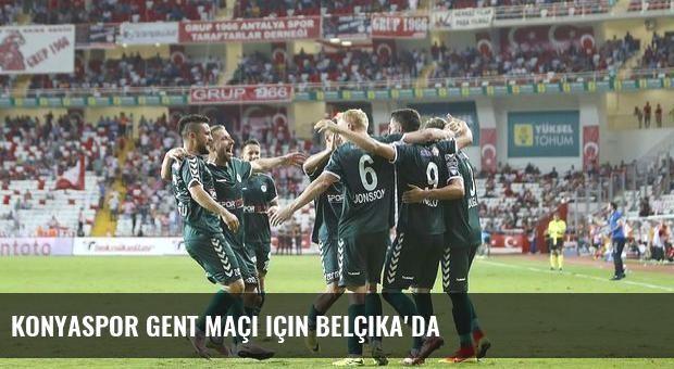 Konyaspor Gent maçı için Belçika'da