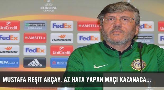 Mustafa Reşit Akçay: Az hata yapan maçı kazanacak