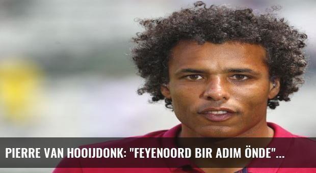 Pierre van Hooijdonk: 'Feyenoord bir adım önde'
