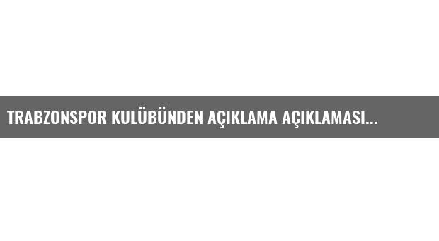 Trabzonspor Kulübünden Açıklama Açıklaması