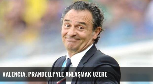 Valencia, Prandelli'yle Anlaşmak Üzere
