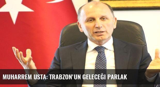 Muharrem Usta: Trabzon'un geleceği parlak