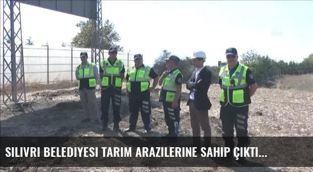 Silivri Belediyesi Tarım Arazilerine Sahip Çıktı