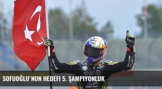 Sofuoğlu'nun hedefi 5. şampiyonluk