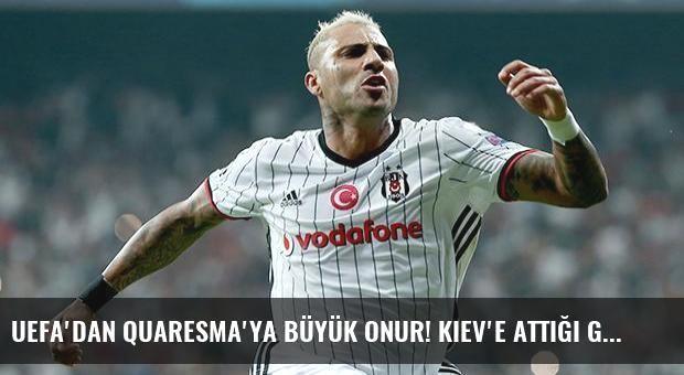 UEFA'dan Quaresma'ya büyük onur! Kiev'e attığı gol...