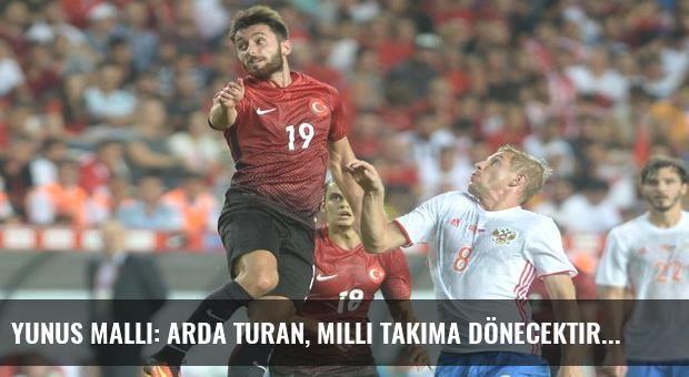 Yunus Mallı: Arda Turan, milli takıma dönecektir