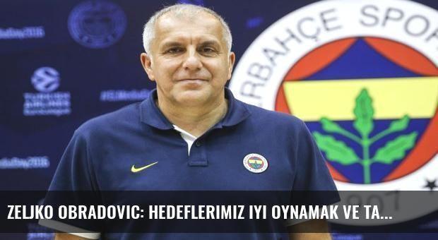Zeljko Obradovic: Hedeflerimiz iyi oynamak ve taraftarımızı memnun etmek