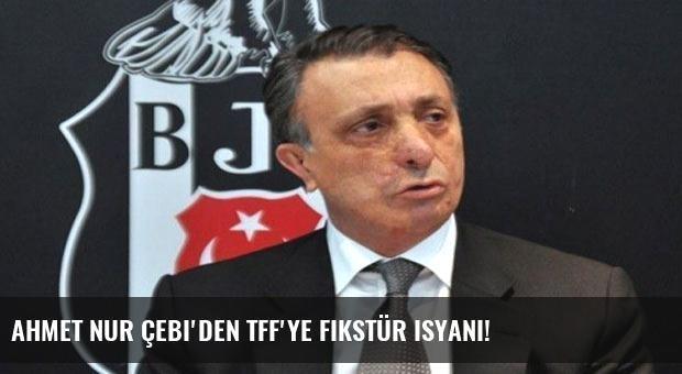 Ahmet Nur Çebi'den TFF'ye fikstür isyanı!