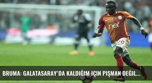 Bruma: Galatasaray'da kaldığım için pişman değilim