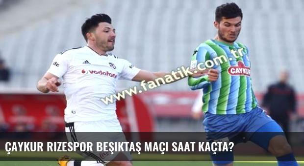 Çaykur Rizespor Beşiktaş maçı saat kaçta?